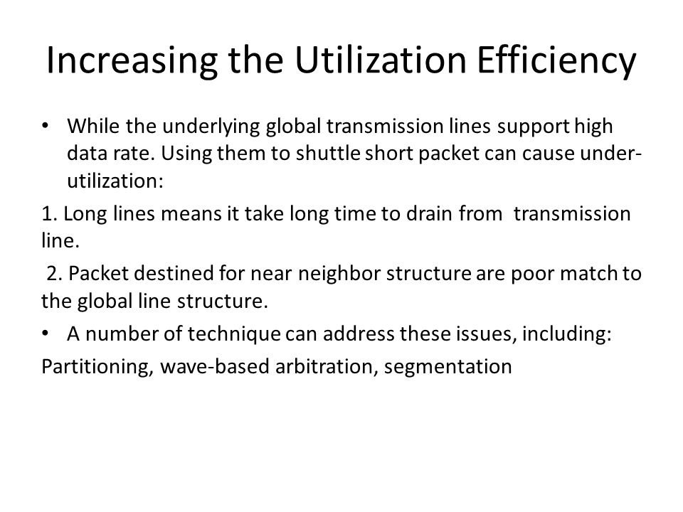 Increasing the Utilization Efficiency While the underlying global transmission lines support high data rate. Using them to shuttle short packet can ca