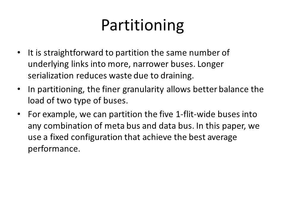 Partitioning It is straightforward to partition the same number of underlying links into more, narrower buses. Longer serialization reduces waste due
