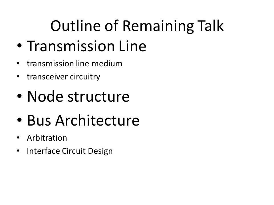Outline of Remaining Talk Transmission Line transmission line medium transceiver circuitry Node structure Bus Architecture Arbitration Interface Circu