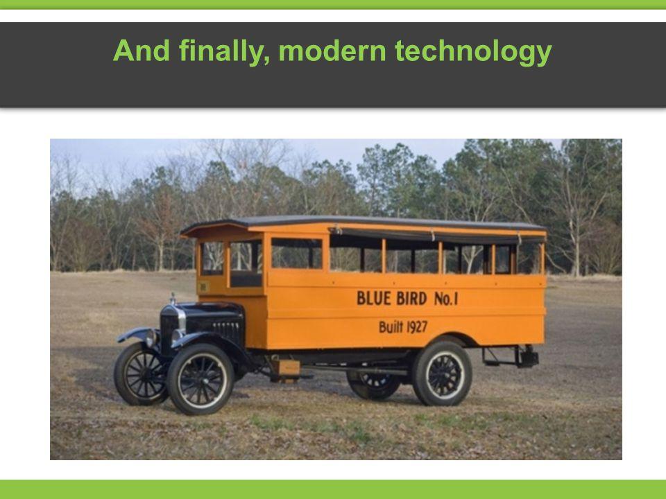 And finally, modern technology