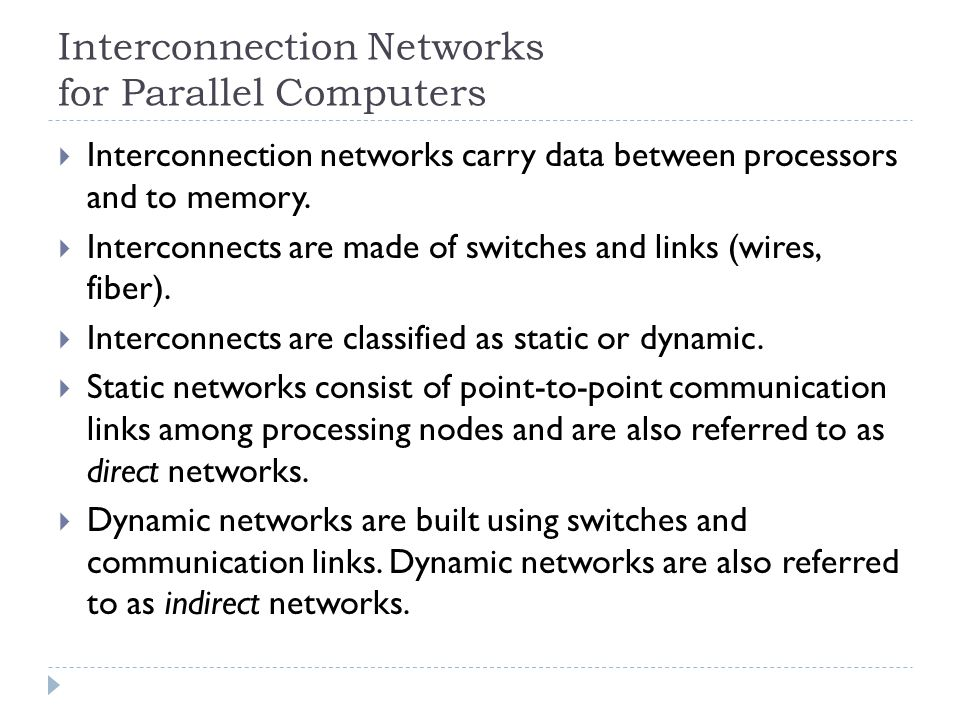 Interconnection Networks for Parallel Computers Interconnection networks carry data between processors and to memory.