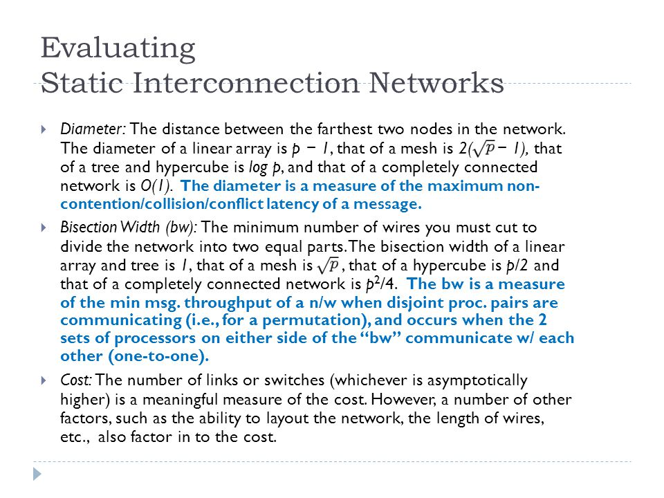 Evaluating Static Interconnection Networks Diameter: The distance between the farthest two nodes in the network. The diameter of a linear array is p 1