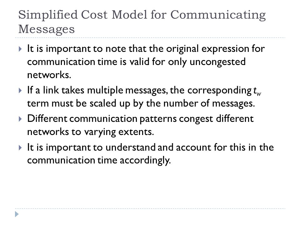 Simplified Cost Model for Communicating Messages It is important to note that the original expression for communication time is valid for only unconge