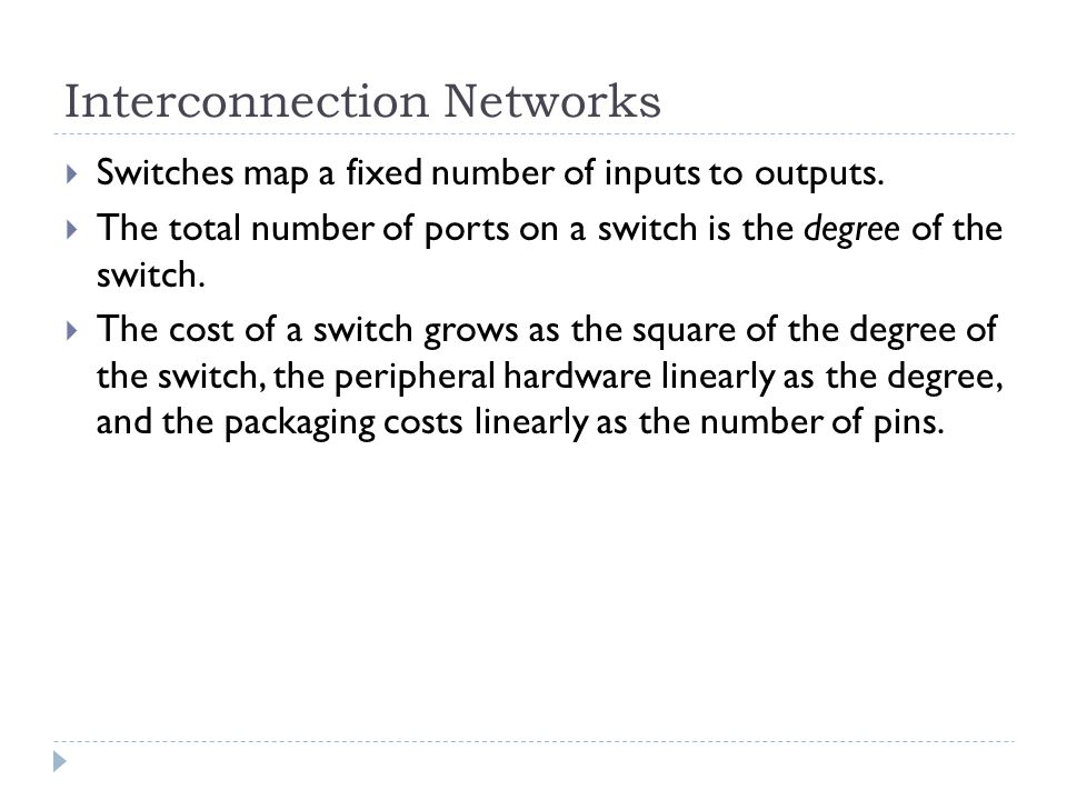 Interconnection Networks Switches map a fixed number of inputs to outputs.