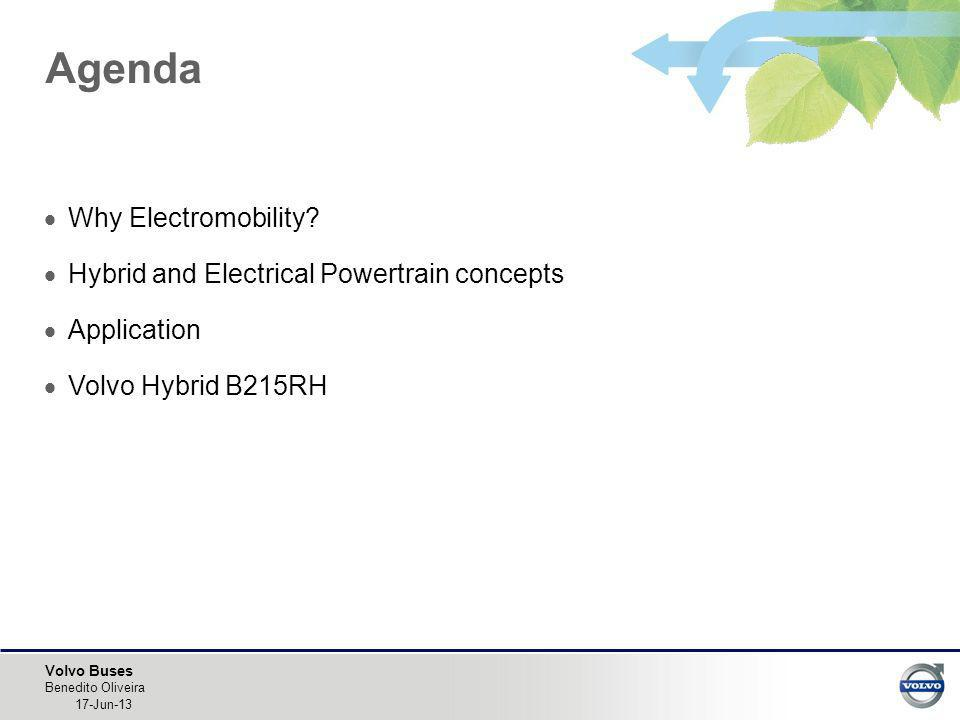 Volvo Buses Why Electromobility? Hybrid and Electrical Powertrain concepts Application Volvo Hybrid B215RH Agenda Benedito Oliveira 17-Jun-13