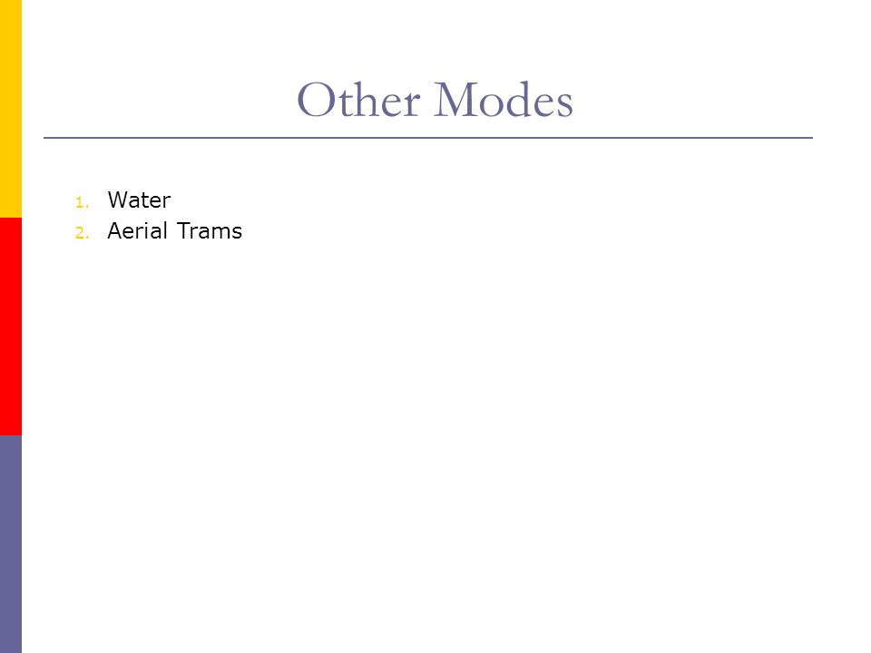 Other Modes 1. Water 2. Aerial Trams