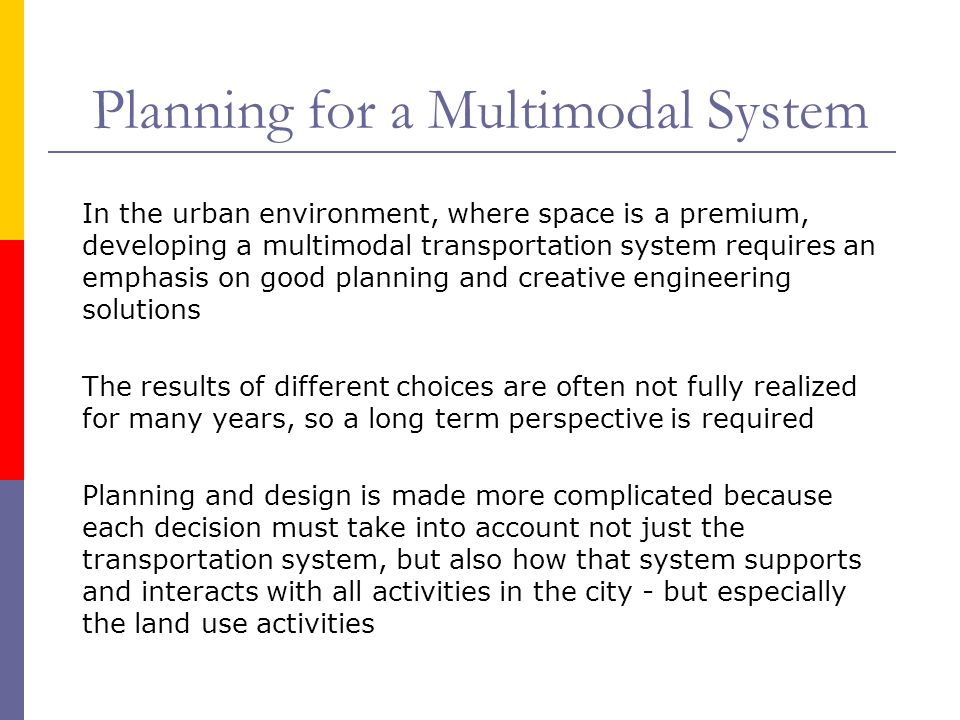 Planning for a Multimodal System In the urban environment, where space is a premium, developing a multimodal transportation system requires an emphasi