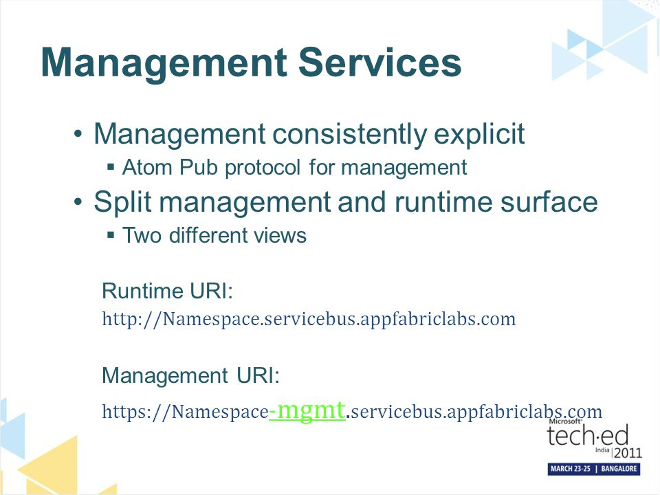 Management Services Management consistently explicit Atom Pub protocol for management Split management and runtime surface Two different views Runtime