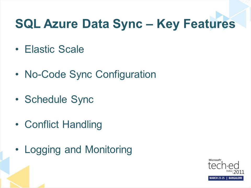 SQL Azure Data Sync – Key Features Elastic Scale No-Code Sync Configuration Schedule Sync Conflict Handling Logging and Monitoring