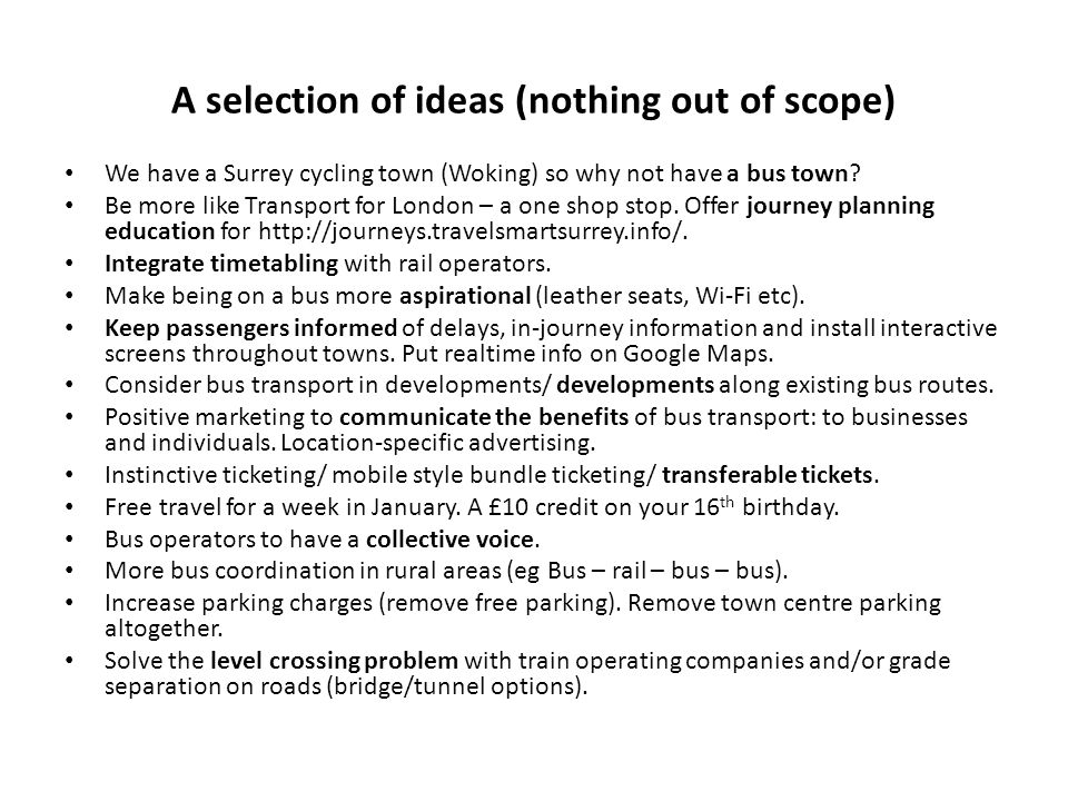 A selection of ideas (nothing out of scope) We have a Surrey cycling town (Woking) so why not have a bus town.