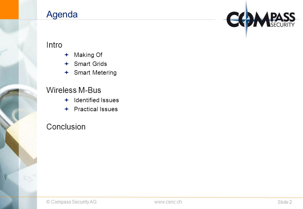 © Compass Security AG Slide 2 www.csnc.ch Agenda Intro Making Of Smart Grids Smart Metering Wireless M-Bus Identified Issues Practical Issues Conclusion