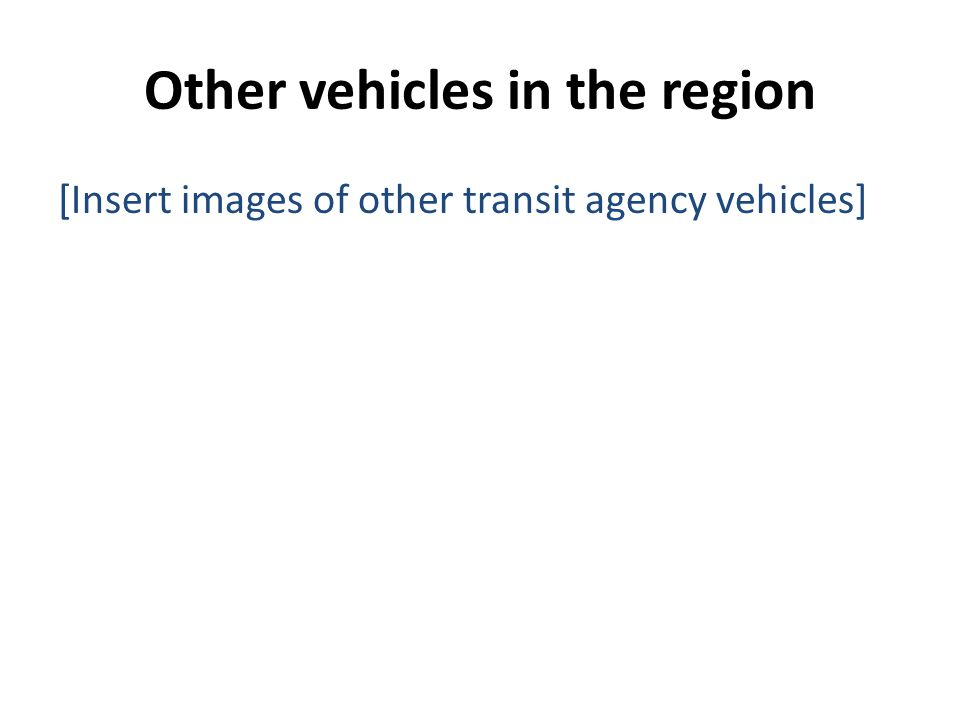 Other vehicles in the region [Insert images of other transit agency vehicles]