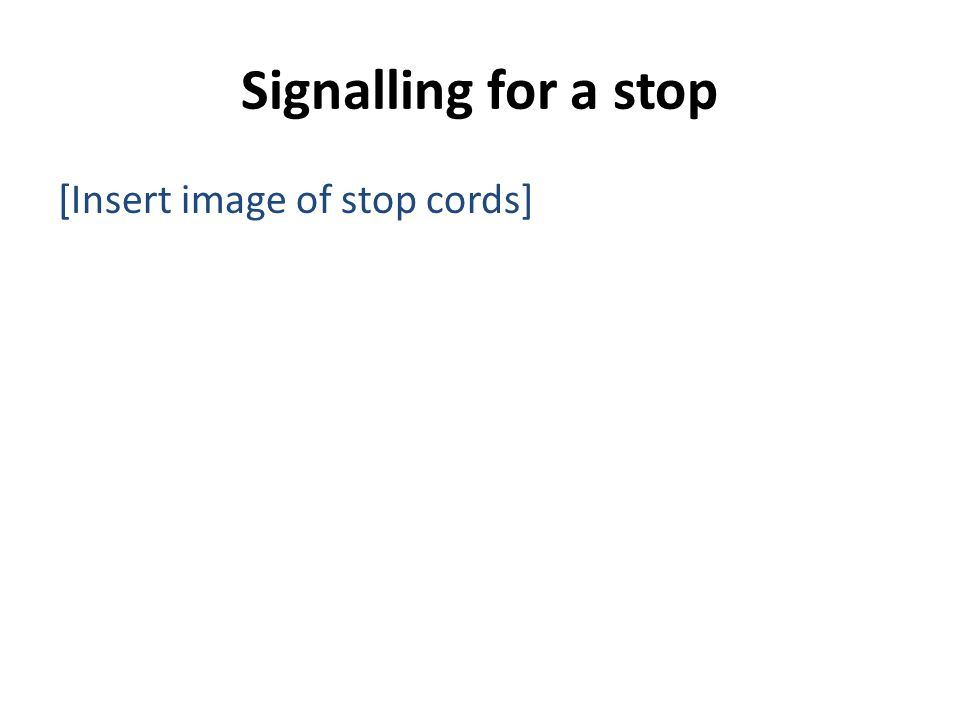 Signalling for a stop [Insert image of stop cords]