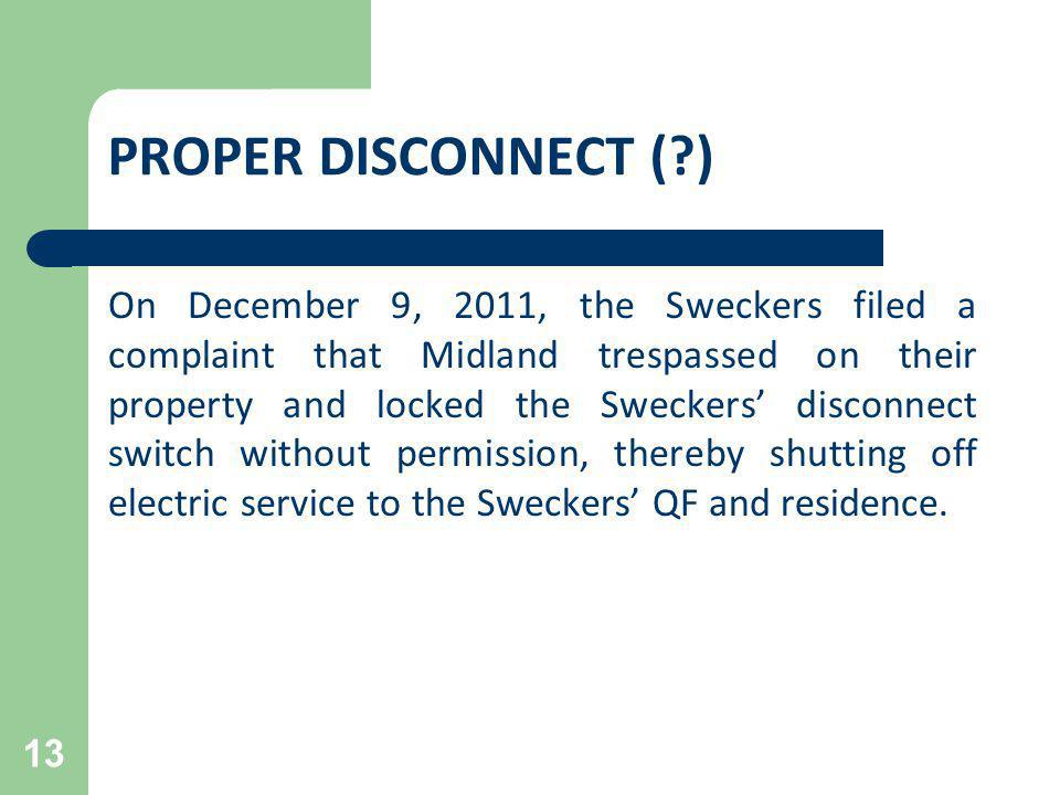 PROPER DISCONNECT (?) On December 9, 2011, the Sweckers filed a complaint that Midland trespassed on their property and locked the Sweckers disconnect