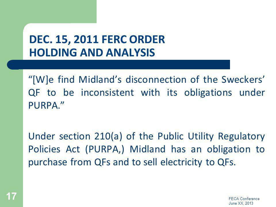 DEC. 15, 2011 FERC ORDER HOLDING AND ANALYSIS [W]e find Midlands disconnection of the Sweckers QF to be inconsistent with its obligations under PURPA.