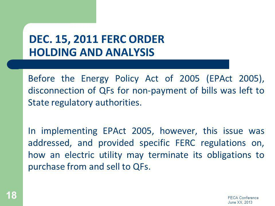 DEC. 15, 2011 FERC ORDER HOLDING AND ANALYSIS Before the Energy Policy Act of 2005 (EPAct 2005), disconnection of QFs for non-payment of bills was lef