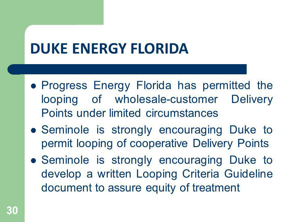 DUKE ENERGY FLORIDA Progress Energy Florida has permitted the looping of wholesale-customer Delivery Points under limited circumstances Seminole is st