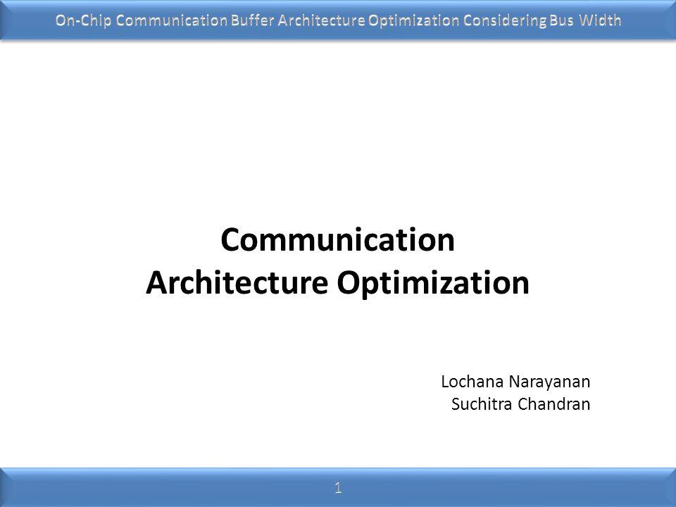 Communication Architecture Optimization Lochana Narayanan Suchitra Chandran