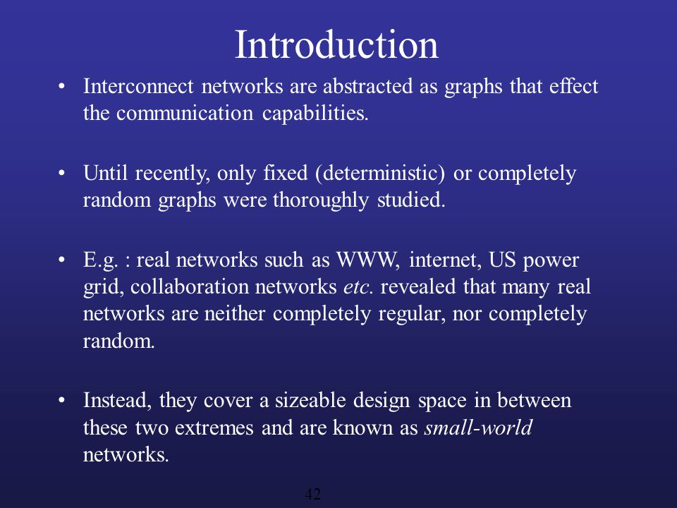 Introduction Interconnect networks are abstracted as graphs that effect the communication capabilities. Until recently, only fixed (deterministic) or