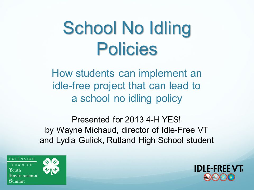 School No Idling Policies How students can implement an idle-free project that can lead to a school no idling policy Presented for 2013 4-H YES! by Wa