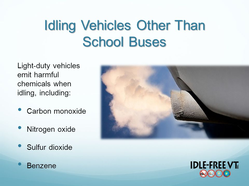 Idling Vehicles Other Than School Buses Light-duty vehicles emit harmful chemicals when idling, including: Carbon monoxide Nitrogen oxide Sulfur dioxi