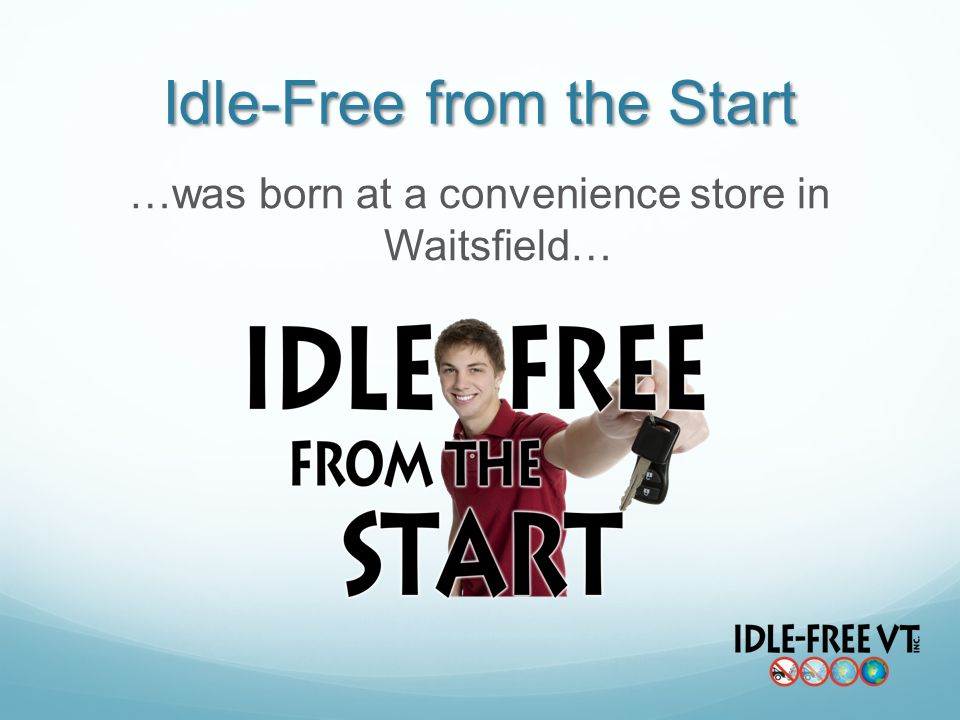 …was born at a convenience store in Waitsfield… Idle-Free from the Start