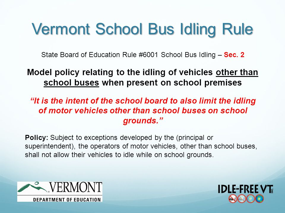 Vermont School Bus Idling Rule State Board of Education Rule #6001 School Bus Idling – Sec. 2 Model policy relating to the idling of vehicles other th