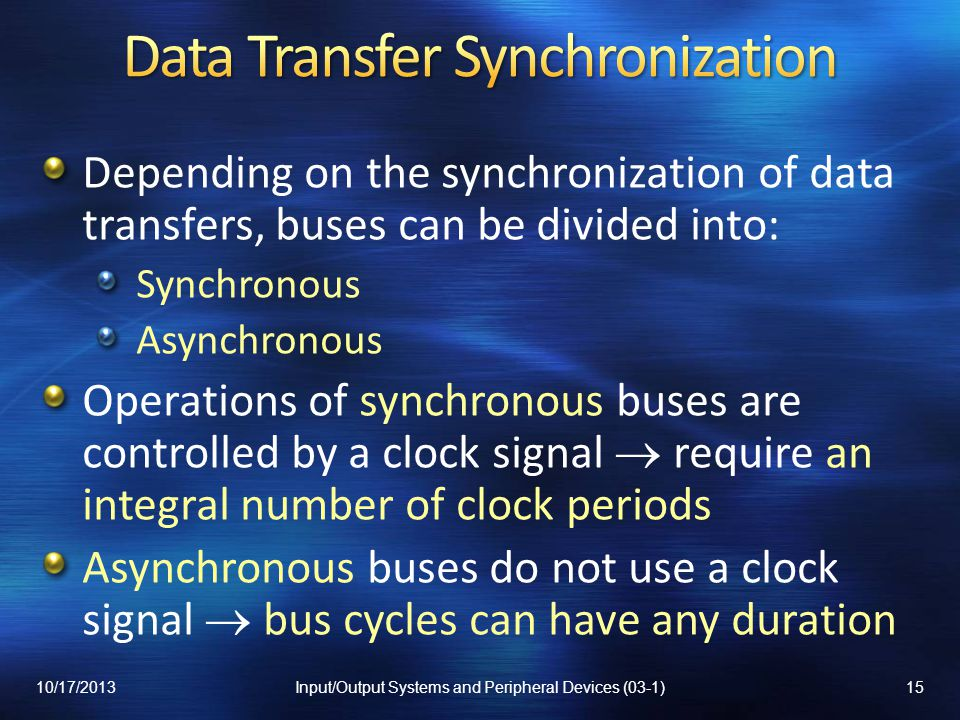 Depending on the synchronization of data transfers, buses can be divided into: Synchronous Asynchronous Operations of synchronous buses are controlled