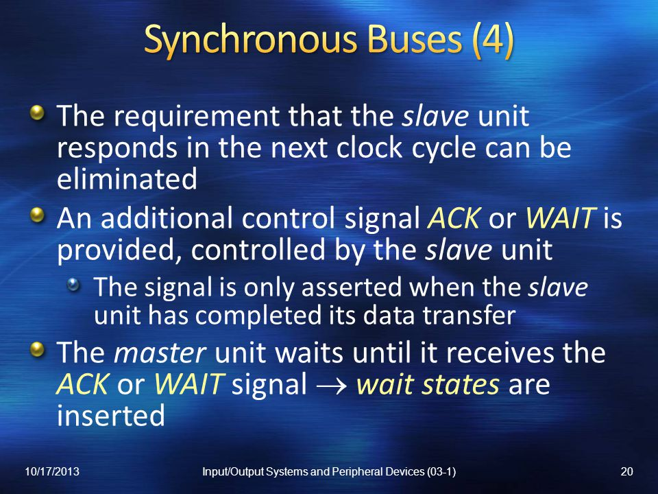 The requirement that the slave unit responds in the next clock cycle can be eliminated An additional control signal ACK or WAIT is provided, controlle