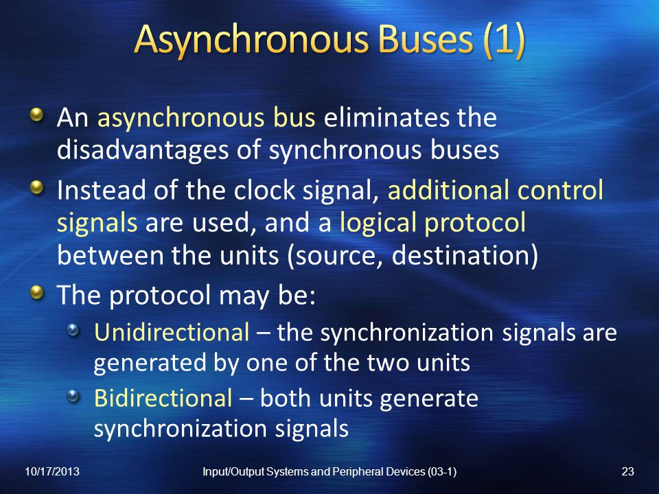 An asynchronous bus eliminates the disadvantages of synchronous buses Instead of the clock signal, additional control signals are used, and a logical