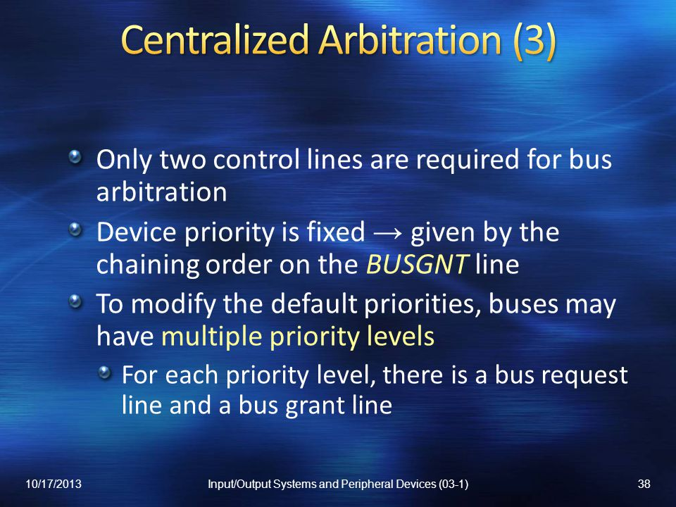 Only two control lines are required for bus arbitration Device priority is fixed given by the chaining order on the BUSGNT line To modify the default