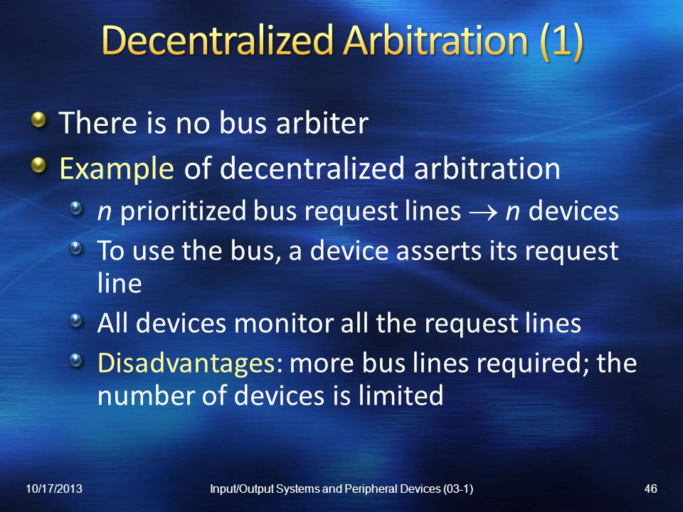 There is no bus arbiter Example of decentralized arbitration n prioritized bus request lines n devices To use the bus, a device asserts its request li