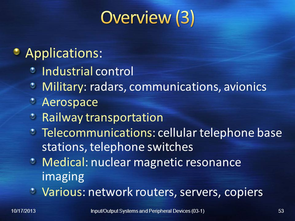 Applications: Industrial control Military: radars, communications, avionics Aerospace Railway transportation Telecommunications: cellular telephone ba