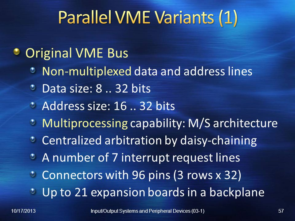 Original VME Bus Non-multiplexed data and address lines Data size: 8.. 32 bits Address size: 16.. 32 bits Multiprocessing capability: M/S architecture