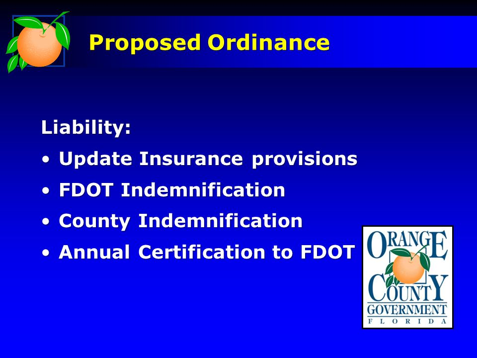 Liability: Update Insurance provisionsUpdate Insurance provisions FDOT IndemnificationFDOT Indemnification County IndemnificationCounty Indemnification Annual Certification to FDOTAnnual Certification to FDOT Proposed Ordinance