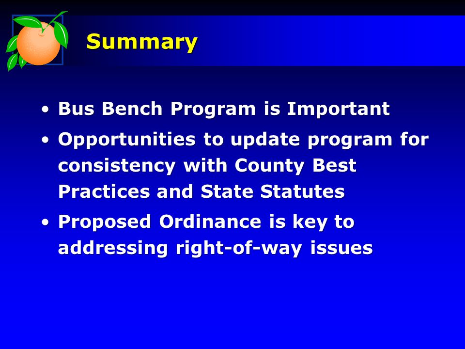 Bus Bench Program is ImportantBus Bench Program is Important Opportunities to update program for consistency with County Best Practices and State StatutesOpportunities to update program for consistency with County Best Practices and State Statutes Proposed Ordinance is key to addressing right-of-way issuesProposed Ordinance is key to addressing right-of-way issues Summary