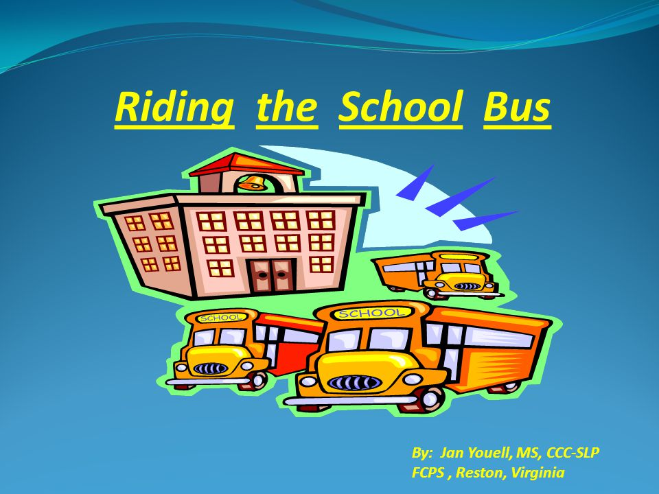 Riding the School Bus By: Jan Youell, MS, CCC-SLP FCPS, Reston, Virginia