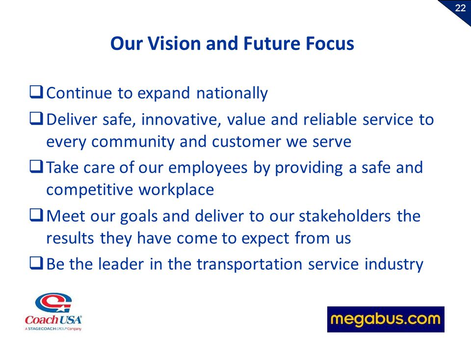 22 Our Vision and Future Focus Continue to expand nationally Deliver safe, innovative, value and reliable service to every community and customer we s