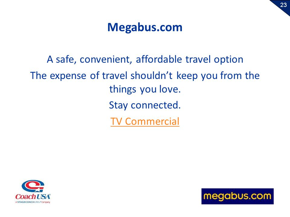 23 Megabus.com A safe, convenient, affordable travel option The expense of travel shouldnt keep you from the things you love. Stay connected. TV Comme