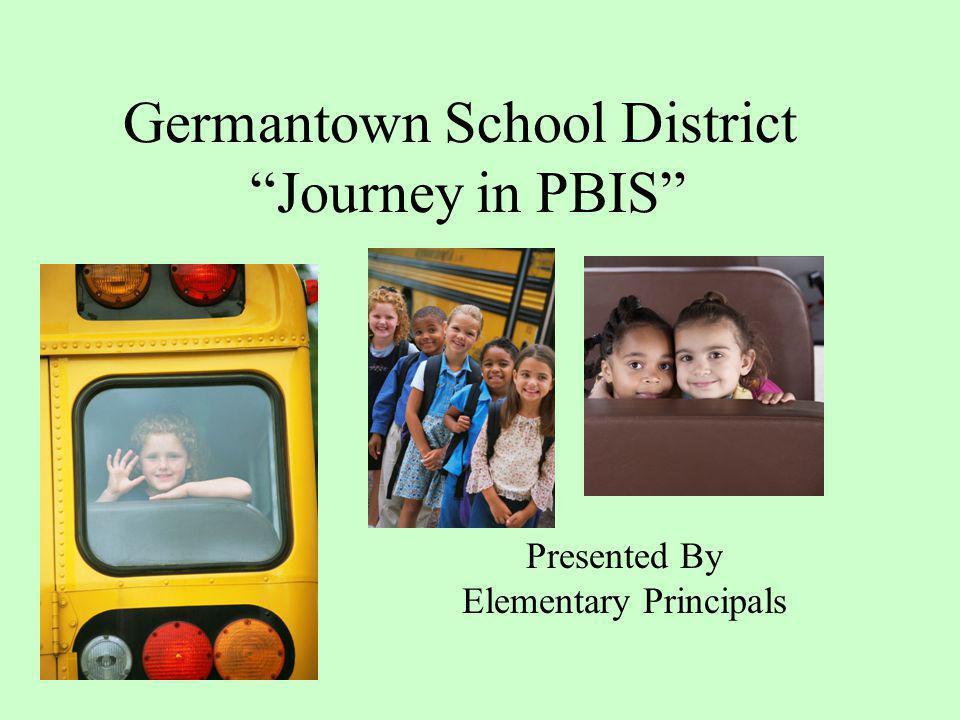 Germantown School District Journey in PBIS Presented By Elementary Principals