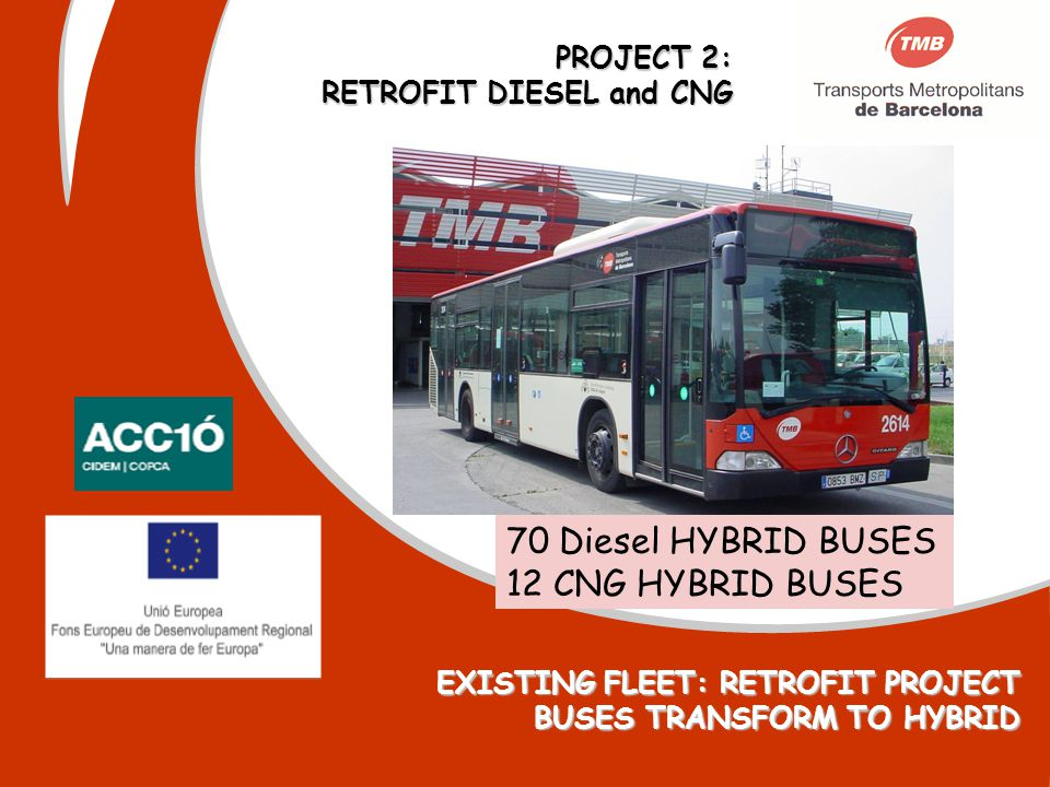 PROJECT 2: RETROFIT DIESEL and CNG 70 Diesel HYBRID BUSES 12 CNG HYBRID BUSES EXISTING FLEET: RETROFIT PROJECT BUSES TRANSFORM TO HYBRID