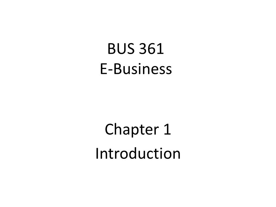 BUS 361 E-Business Chapter 1 Introduction