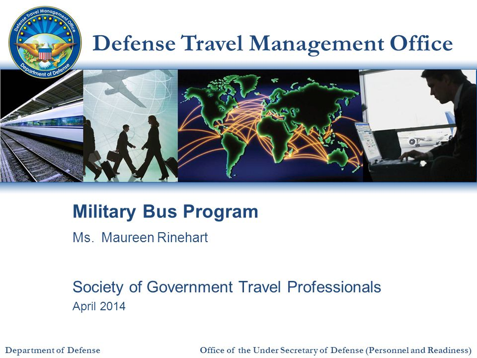 Defense Travel Management Office Office of the Under Secretary of Defense (Personnel and Readiness) Agenda Military Bus Program Overview Military Bus Agreement Passenger Surface Inspection Program (PSIP) DoD Business Opportunities Program Contact Information 2
