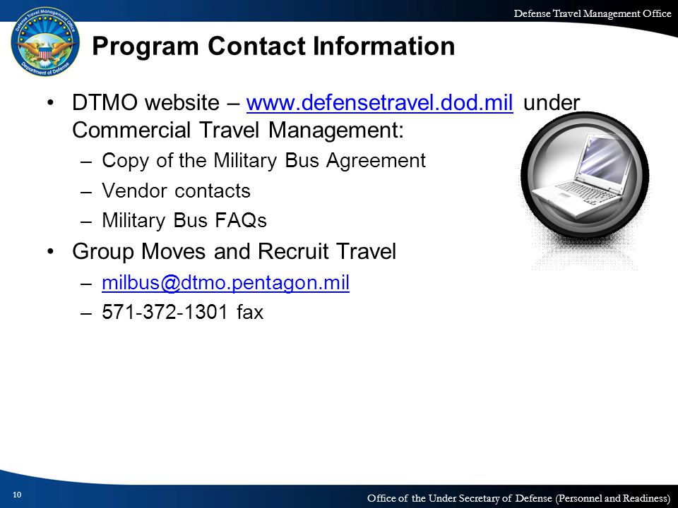Defense Travel Management Office Office of the Under Secretary of Defense (Personnel and Readiness) Program Contact Information DTMO website – www.def
