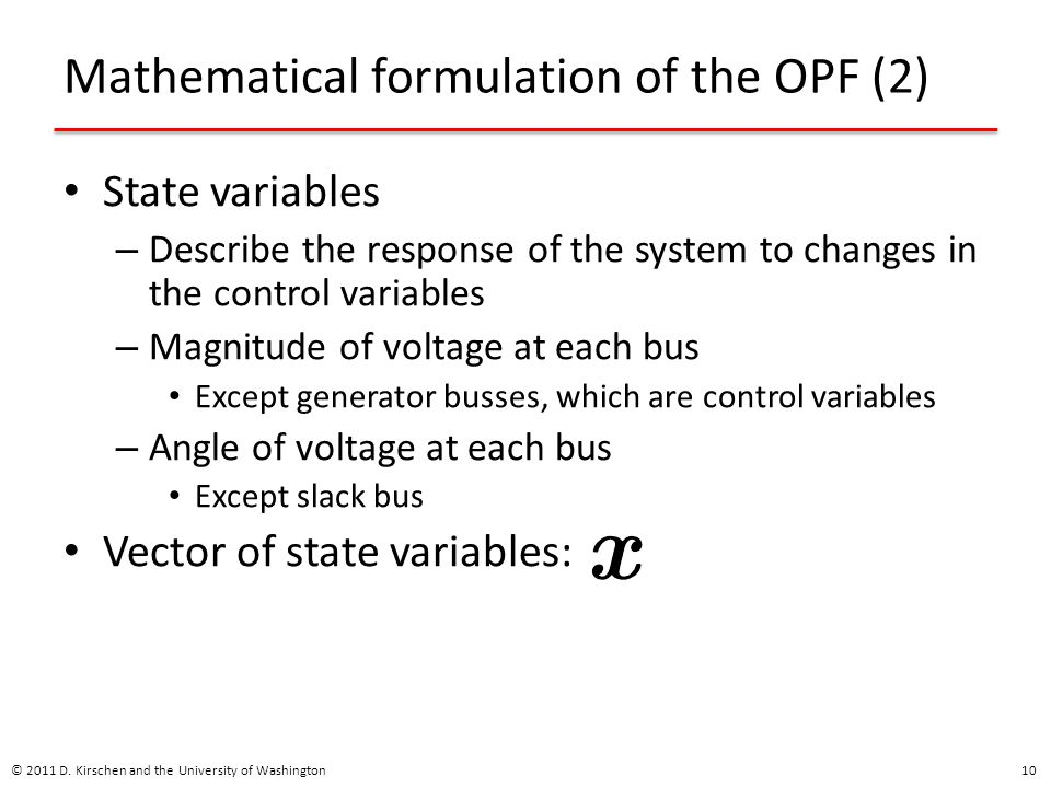 Mathematical formulation of the OPF (2) State variables – Describe the response of the system to changes in the control variables – Magnitude of volta