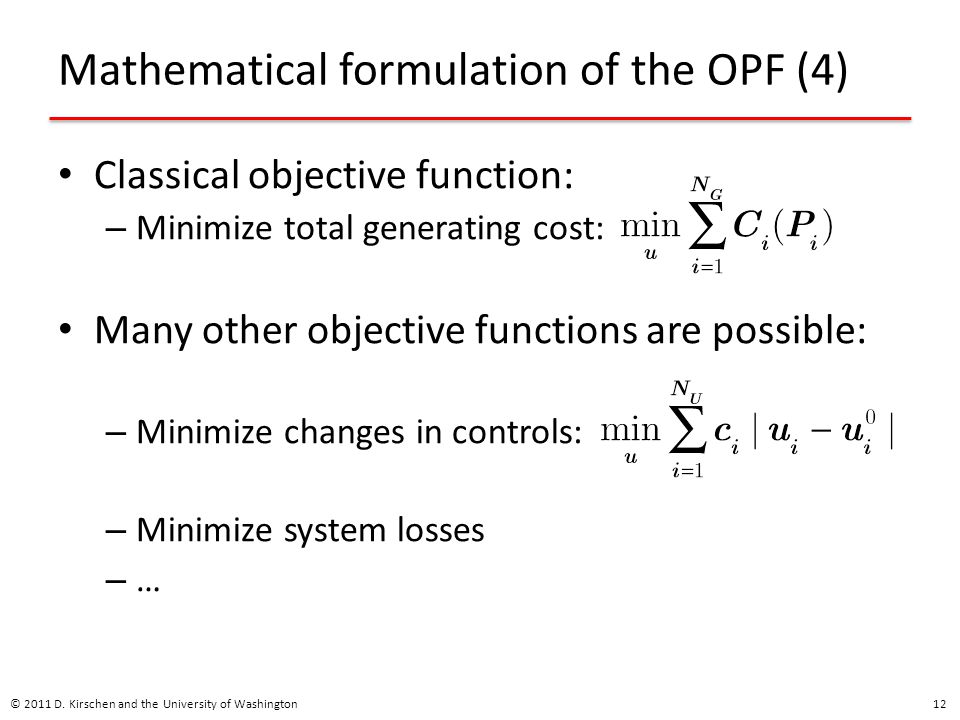 Mathematical formulation of the OPF (4) Classical objective function: – Minimize total generating cost: Many other objective functions are possible: –