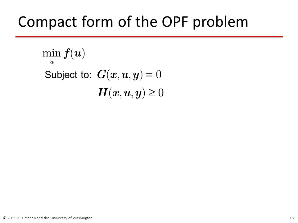 Compact form of the OPF problem © 2011 D. Kirschen and the University of Washington 15 Subject to: