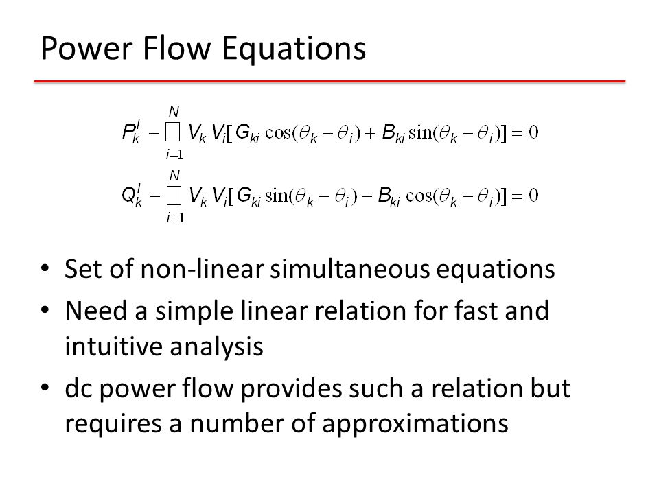 Power Flow Equations Set of non-linear simultaneous equations Need a simple linear relation for fast and intuitive analysis dc power flow provides suc