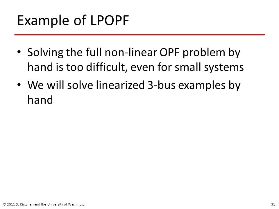 Example of LPOPF Solving the full non-linear OPF problem by hand is too difficult, even for small systems We will solve linearized 3-bus examples by h
