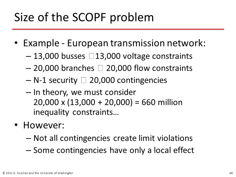 Size of the SCOPF problem Example - European transmission network: – 13,000 busses 13,000 voltage constraints – 20,000 branches 20,000 flow constraint